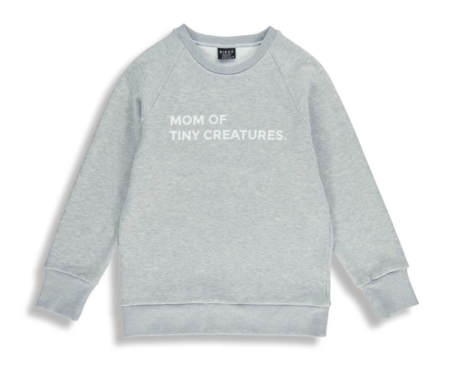 birdz- Mom of Tiny Creatures Sweatshirt- Grey
