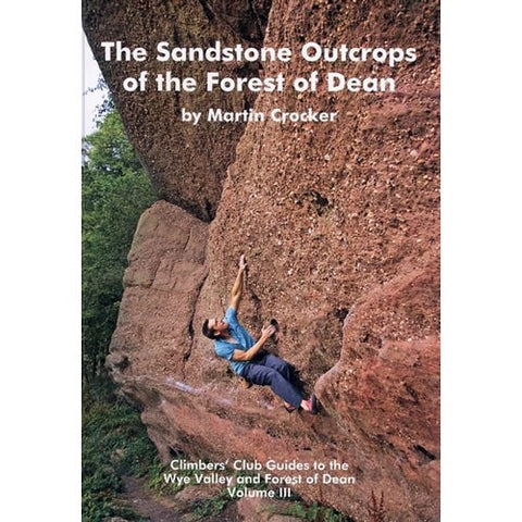 Guide: Climber's Club Guide,The Sandstone Outcrops Of The Forest Of Dean(Vol III)