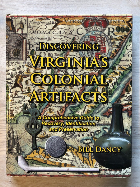 Discovering Virginia's Colonial Artifacts: A Comprehensive Guide to Recovery, Identification and Preservation