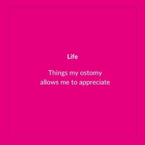 Things My Ostomy Allows Me To Appreciate