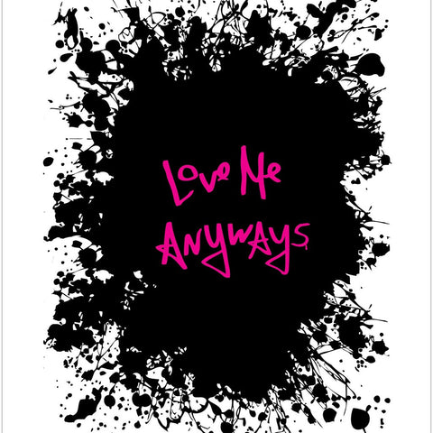 Love Me Anyways Limited Edition Print