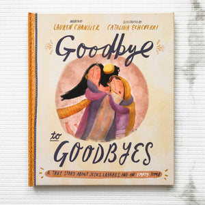 Goodbye to Goodbyes: A True Story About Jesus, Lazarus, and an Empty Tomb