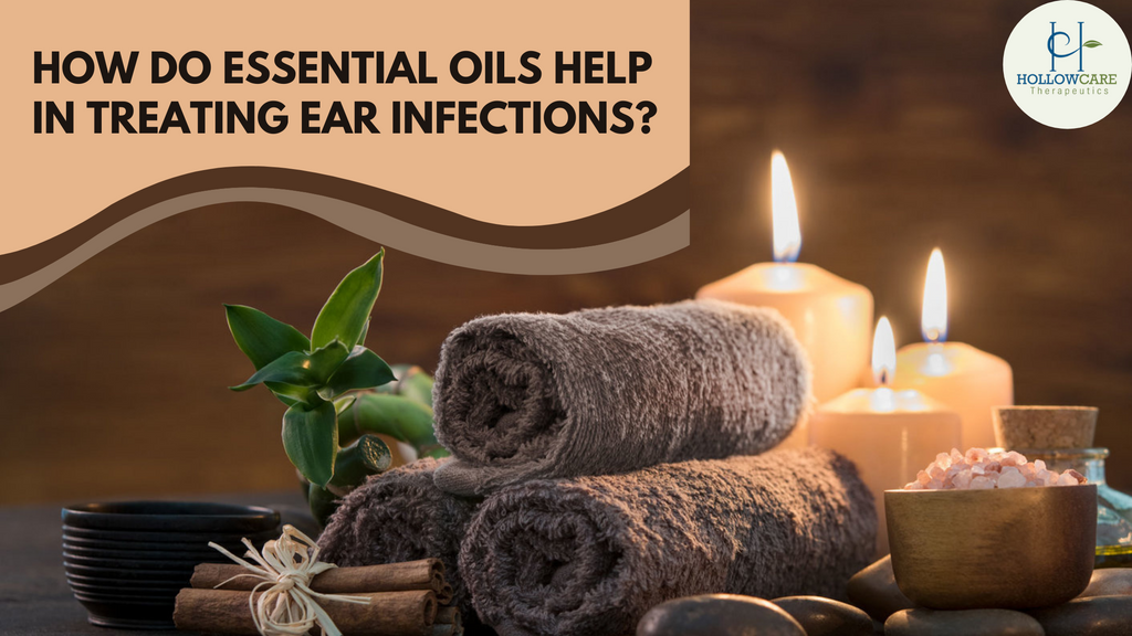 How Do Essential Oils Help In Treating Ear Infections?