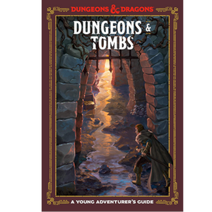 DUNGEONS & TOMBS : A YOUNG ADVENTURER'S GUIDE