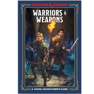 WARRIORS & WEAPONS : A YOUNG ADVENTURER'S GUIDE