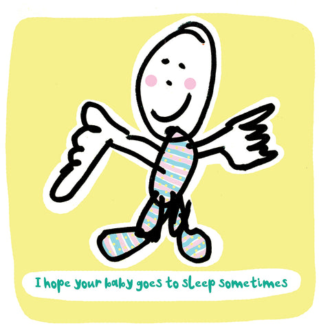 I Hope your baby sleeps sometimes Greetings Card