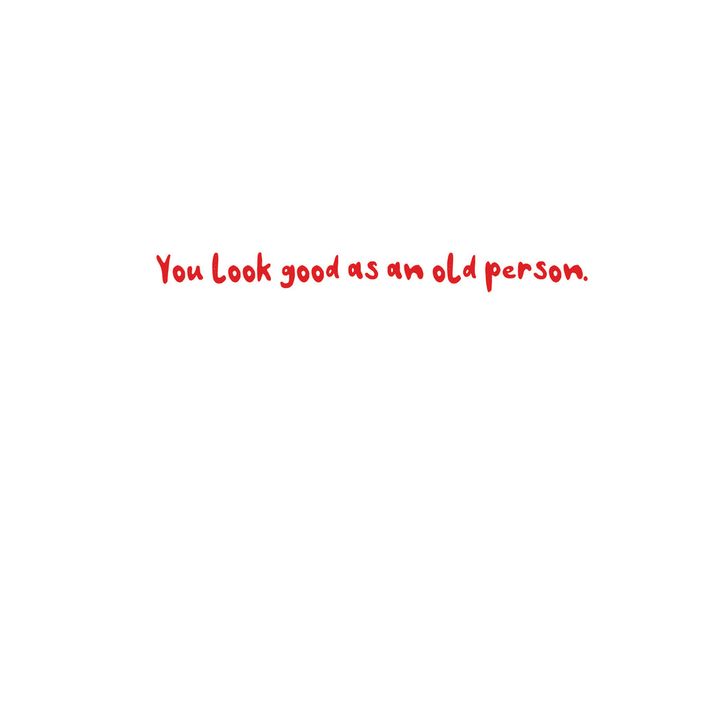 'You Look Good As An Old Person' Greetings Card