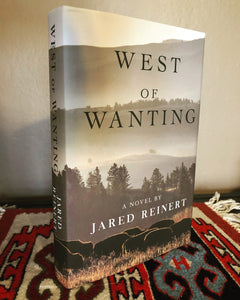 SIGNED - West of Wanting: A Novel By Jared Reinert