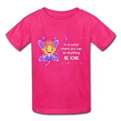 Kids T-Shirt: In a world where you can be anything be kind with a purple garden fairy - fuchsia
