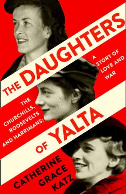 The Daughters of Yalta : The Churchills, Roosevelts and Harrimans - a Story of Love and War-9780008299712
