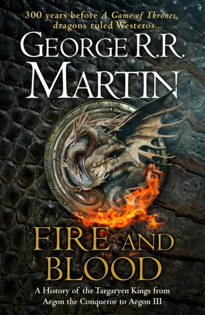 Fire and Blood : 300 Years Before a Game of Thrones (A Targaryen History)-9780008307738