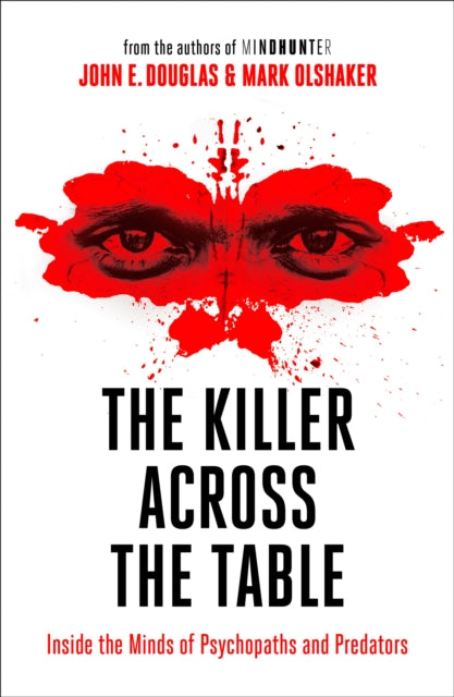 The Killer Across the Table : Inside the Minds of Psychopaths and Predators-9780008338152