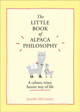 The Little Book of Alpaca Philosophy : A Calmer, Wiser, Fuzzier Way of Life-9780008392567