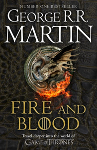 Fire and Blood : 300 Years Before a Game of Thrones (A Targaryen History)-9780008402785
