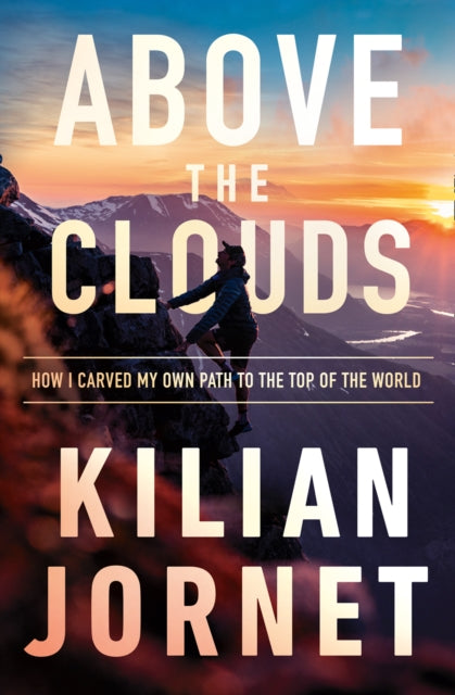 Above the Clouds : How I Carved My Own Path to the Top of the World-9780008412128