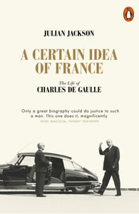 A Certain Idea of France : The Life of Charles de Gaulle-9780141049533