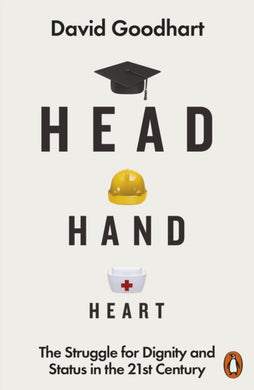 Head Hand Heart : The Struggle for Dignity and Status in the 21st Century-9780141990415