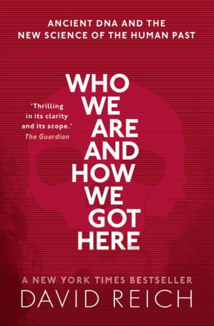 Who We Are and How We Got Here : Ancient DNA and the new science of the human past-9780198821267