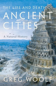 The Life and Death of Ancient Cities : A Natural History-9780199664733