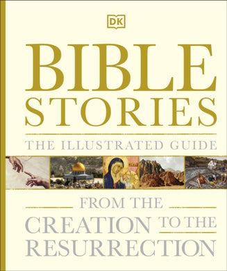 Bible Stories The Illustrated Guide : From the Creation to the Resurrection-9780241363645