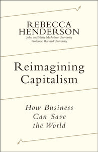 Reimagining Capitalism : How Business Can Save the World-9780241379660