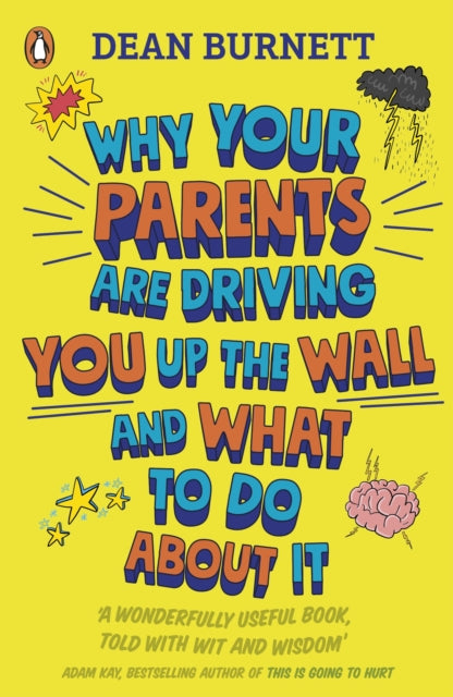 Why Your Parents Are Driving You Up the Wall and What To Do About It : THE BOOK EVERY TEENAGER NEEDS TO READ-9780241403143