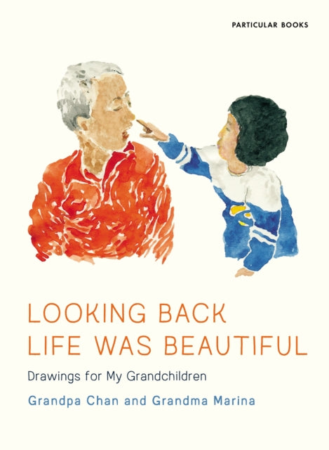 Looking Back Life Was Beautiful : Drawings for My Grandchildren-9780241474600