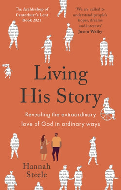 Living His Story : Revealing the extraordinary love of God in ordinary ways: The Archbishop of Canterbury's Lent Book 2021-9780281085170