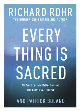 Every Thing is Sacred : 40 Practices and Reflections on The Universal Christ-9780281086160