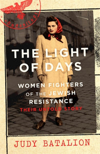 The Light of Days : Women Fighters of the Jewish Resistance - Their Untold Story-9780349011561