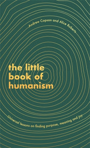 The Little Book of Humanism : Universal lessons on finding purpose, meaning and joy-9780349425467