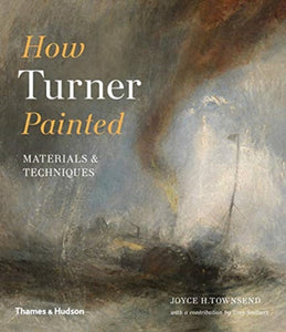 How Turner Painted : Materials & Techniques-9780500294833