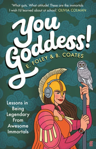 You Goddess! : Lessons in Being Legendary from Awesome Immortals-9780571359967