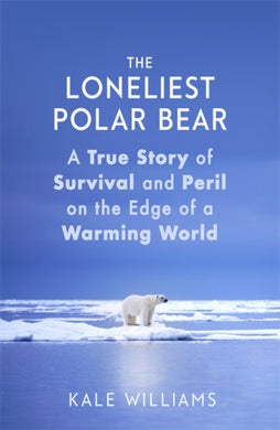 The Loneliest Polar Bear : A True Story of Survival and Peril on the Edge of a Warming World-9780751578416
