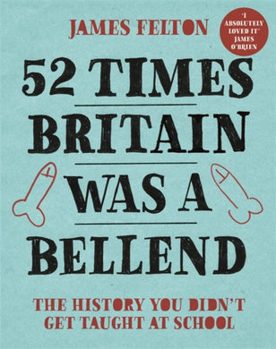 52 Times Britain was a Bellend : The History You Didn't Get Taught At School-9780751578850