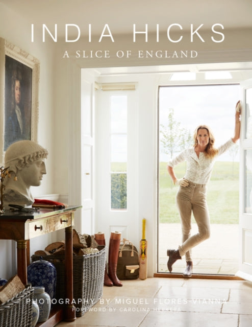 India Hicks: A Slice of England : The Story of Four Houses-9780847861774