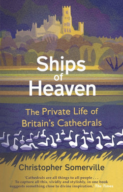 Ships Of Heaven : The Private Life of Britain's Cathedrals-9780857523655