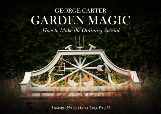 Garden Magic : How to Make the Ordinary Special-9780957150058