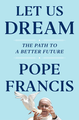 Let Us Dream : The Path to a Better Future-9781398502208