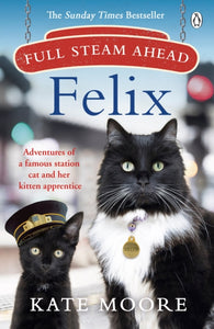 Full Steam Ahead, Felix : Adventures of a famous station cat and her kitten apprentice-9781405942300