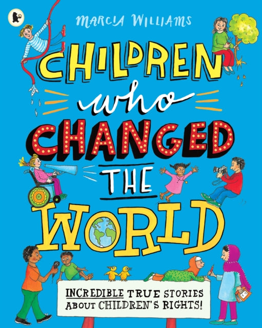 Children Who Changed the World: Incredible True Stories About Children's Rights!-9781406390292