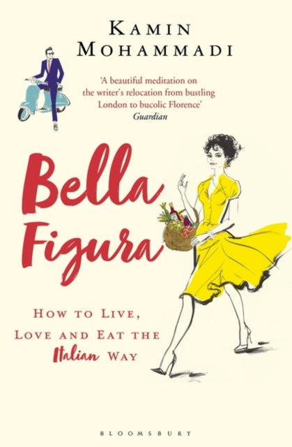 Bella Figura : How to Live, Love and Eat the Italian Way-9781408856284