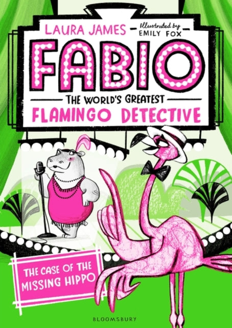 Fabio The World's Greatest Flamingo Detective: The Case of the Missing Hippo-9781408889312