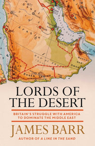 Lords of the Desert : Britain's Struggle with America to Dominate the Middle East-9781471139802