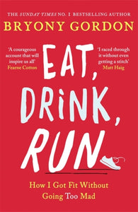 Eat, Drink, Run. : How I Got Fit Without Going Too Mad-9781472234049