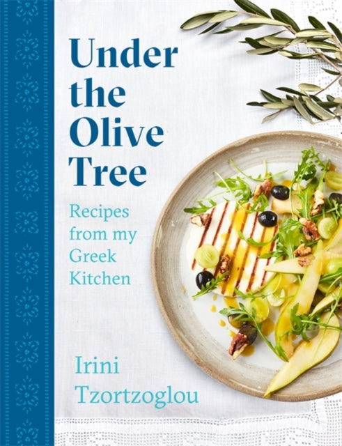 Under the Olive Tree : Recipes from my Greek Kitchen-9781472271877