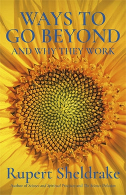 Ways to Go Beyond and Why They Work : Seven Spiritual Practices in a Scientific Age-9781473653443