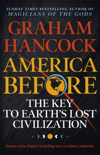 America Before: The Key to Earth's Lost Civilization : A new investigation into the mysteries of the human past by the bestselling author of Fingerprints of the Gods and Magicians of the Gods-9781473660588
