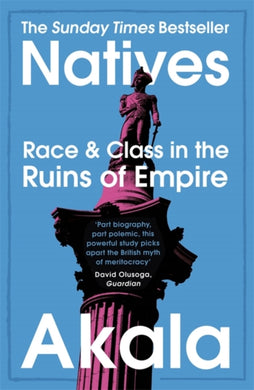 Natives : Race and Class in the Ruins of Empire - The Sunday Times Bestseller-9781473661233