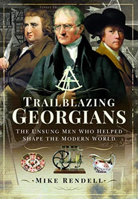 Trailblazing Georgians : The Unsung Men Who Helped Shape the Modern World-9781473886094